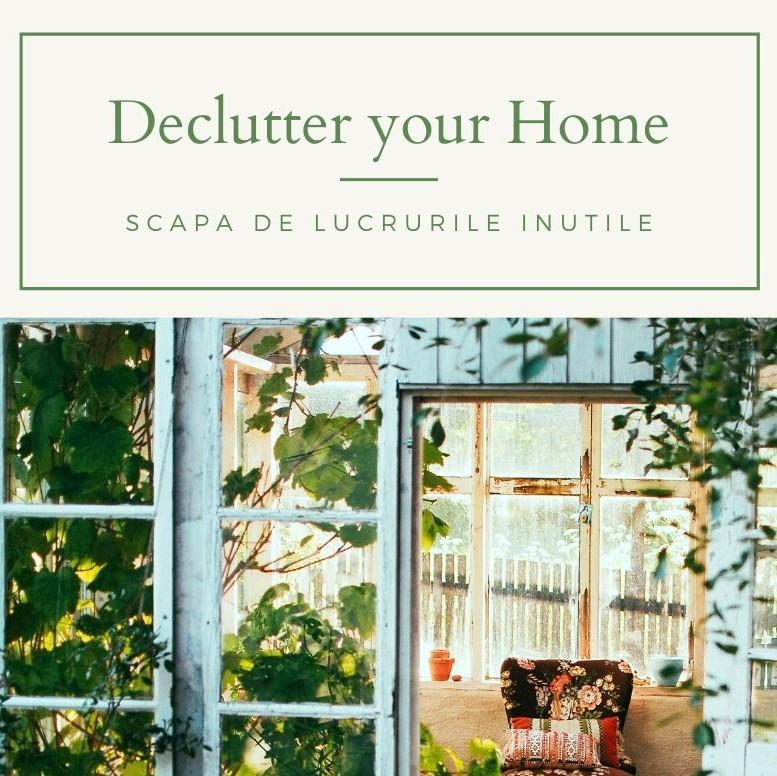 Declutter your home: Cum sa scapi de lucrurile inutile din casa?